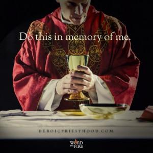 Heroic Priesthood – Do this in memory of me.