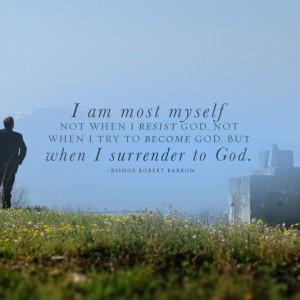 """I am most myself…when I surrender to God."""