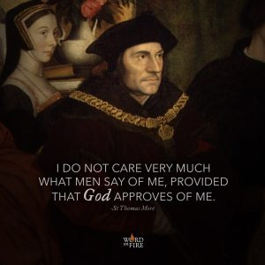 "St. Thomas More – ""I do not care very much what men say of me…"""