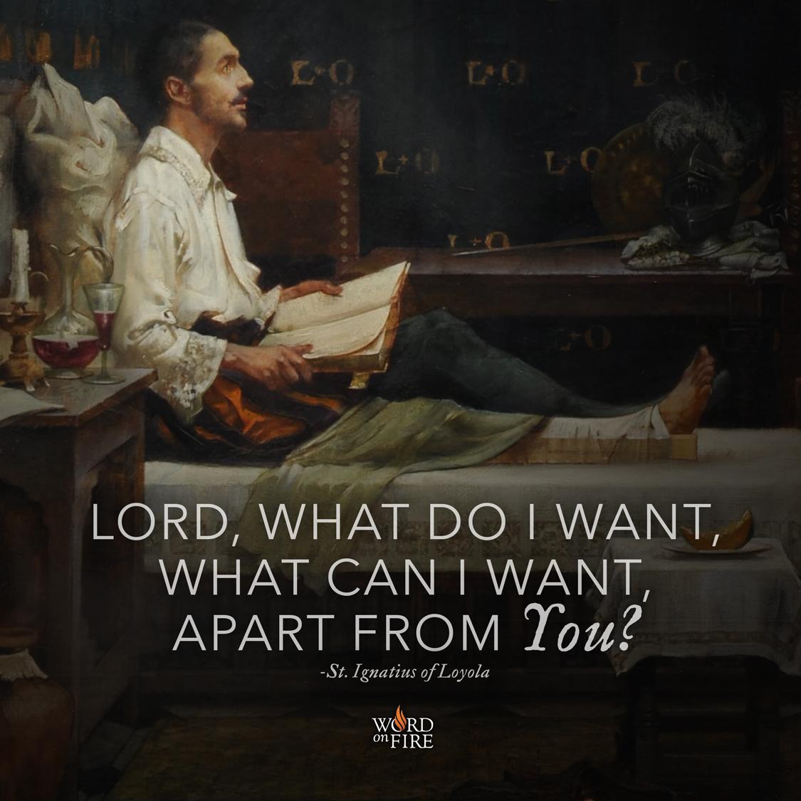 """St Ignatius Quotes Prayergraphics » """"Lord What Do I Want…"""" Stignatius Of Loyola"""