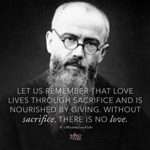 """Love lives through sacrifice…"" -St. Maximilian Kolbe"