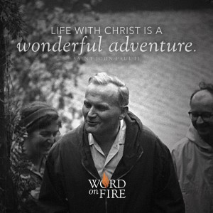 """Life with Christ is a wonderful adventure."" –St. John Paul II"
