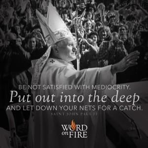 """…Put out into the deep…"" –St. John Paul II"