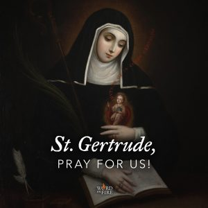 St. Gertrude, pray for us!