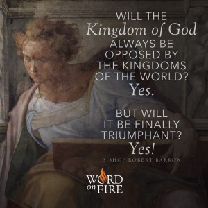 """Will the Kingdom of God always be opposed…"" –Bishop Robert Barron"