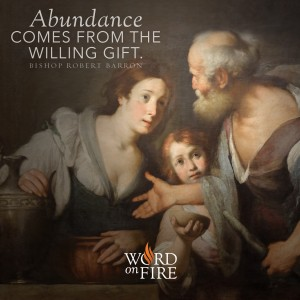 """Abundance comes from the willing gift."" –Bishop Robert Barron"