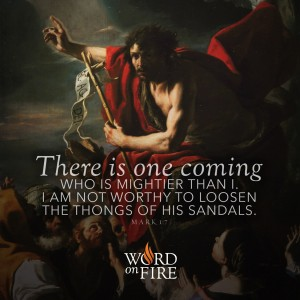 """There is one coming who is mightier than I…"""