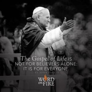 """""""The Gospel of Life…"""" -St. John Paul II"""