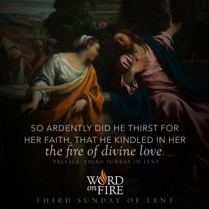 "Third Sunday of Lent – ""Fire of Divine Love"""