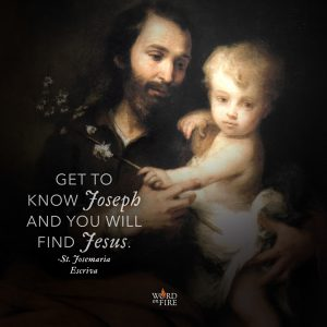 """Get to know Joseph and you will find Jesus."" -St. Josemaria Escriva"