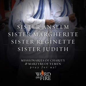 Missionaries of Charity & Martyrs of Yemen, pray for us!