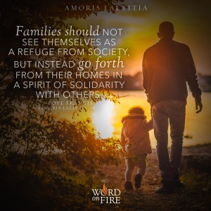 "Amoris Laetitia – ""Families should not see themselves as a refuge from society…"" -Pope Francis"