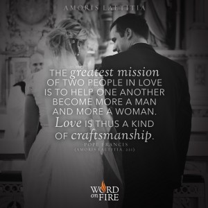 "Amoris Laetitia – ""The greatest mission of two people in love is to help one another become…"" -Pope Francis"
