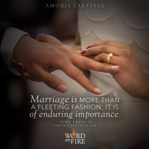 "Amoris Laetitia – ""Marriage is more than a fleeting fashion; it is of enduring importance."" -Pope Francis"