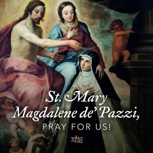 St. Mary Magdalene de Pazzi, pray for us!