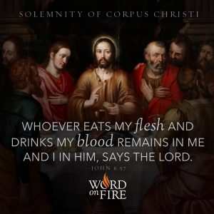 "Corpus Christi – ""Whoever eats my flesh and drinks my blood remains in me and I in him, says the Lord."""