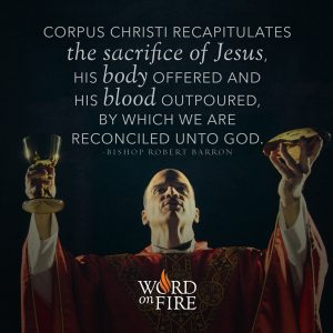 """Corpus Christi recapitulates the sacrifice of Jesus…"" -Bishop Robert Barron"