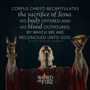 """Corpus Christi recapitulates the sacrifice of Jesus…"" -Bishop Robert Barron"
