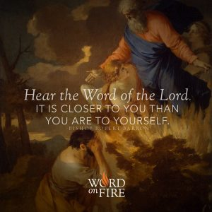 """""""Hear the Word of the Lord. Is is closer to you than you are to yourself."""" – Bishop Robert Barron"""