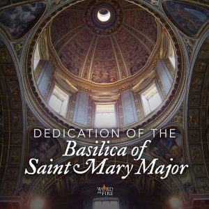 Feast of the Dedication of the Basilica of Saint Mary Major