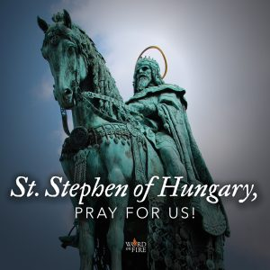 St. Stephen of Hungary, pray for us!