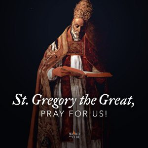 St. Gregory the Great, pray for us!