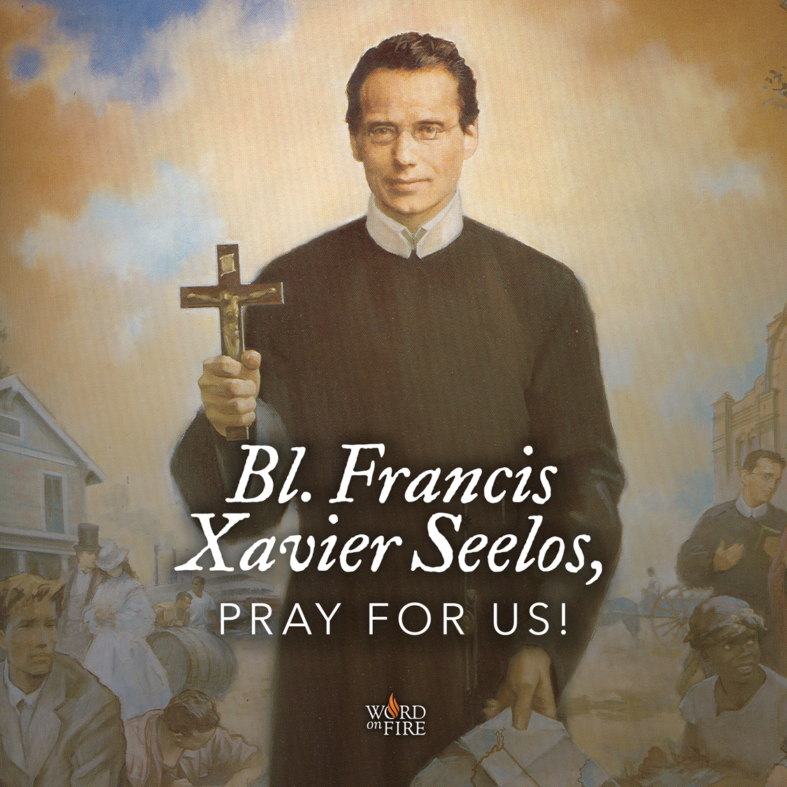 PrayerGraphics com » Bl  Francis Xavier Seelos, pray for us!