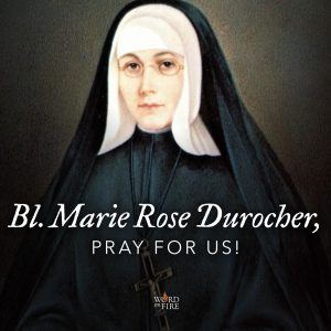 Blessed Marie Rose Durocher, pray for us!
