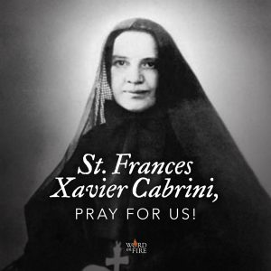 St. Frances Xavier Cabrini, pray for us!