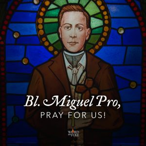 Bl. Miguel Pro, pray for us!