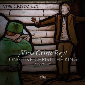 """!Viva Cristo Rey! Long live Christ the King!"" -Bl. Miguel Pro"