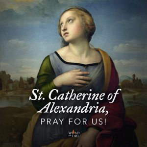 St. Catherine of Alexandria, pray for us!