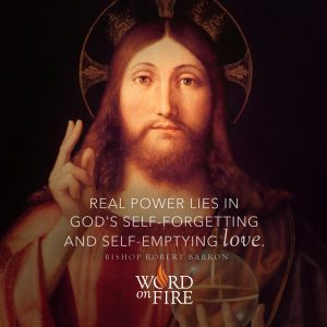 """""""Real power lies in God's self-forgetting and self-emptying love."""" -Bishop Robert Barron"""