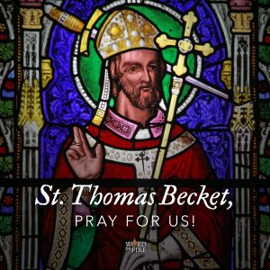St. Thomas Becket, pray for us!