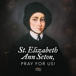 St. Elizabeth Ann Seton, pray for us!