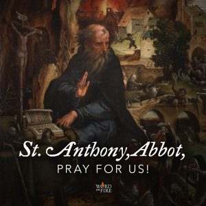 St. Anthony, Abbot, pray for us!