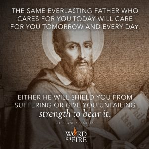 """""""The same Everlasting Father who cares for you today…"""" -St. Francis de Sales"""