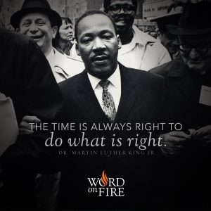 """The time is always right to do what is right."" – Dr. Martin Luther King Jr."
