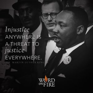 """""""Injustice anywhere is a threat to justice everywhere."""" – Dr. Martin Luther King Jr."""