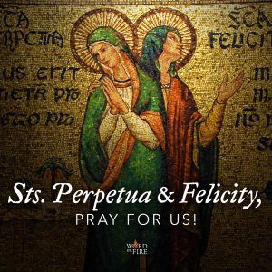 Sts. Felicity & Perpetua, pray for us!