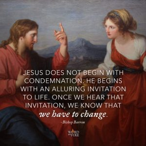 """""""Jesus does not begin with condemnation. He begins with an alluring invitation to life…"""" -Bishop Robert Barron"""