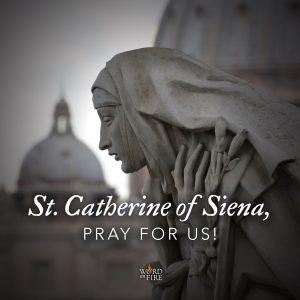 St. Catherine of Siena, pray for us!