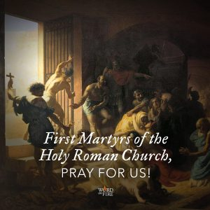 First Martyrs of the Holy Roman Church, pray for us!