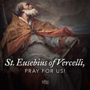 St. Eusebius of Vercelli, pray for us!