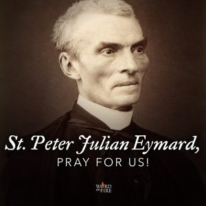 St. Peter Julian Eymard, pray for us!