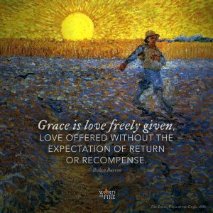 """Grace is love freely given, love offered without the expectation of return or recompense."" -Bishop Barron"