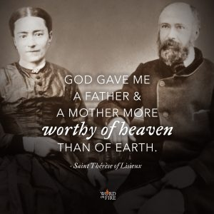 """God gave me a father and a mother more worthy of heaven than of earth."" -St. Therese of Lisieux"