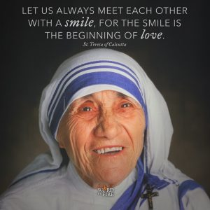 "St. Teresa of Calcutta – ""Let us always meet each other with a smile, for the smile is the beginning of love."""