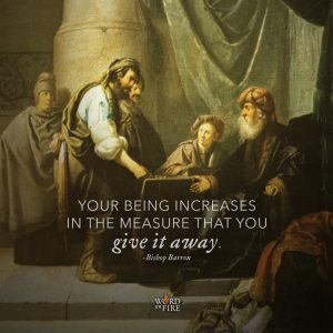 """Your being increases in the measure that you give it away."" -Bishop Robert Barron"