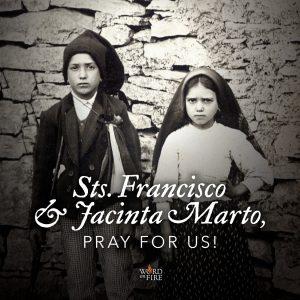 Sts. Francisco & Jacinta Marto, pray for us!